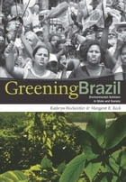 Greening Brazil: Environmental Activism in State and Society by Kathryn Hochstetler