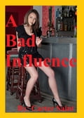 A Bad Influence c2eb2cb4-1c67-423a-9810-309cb3de35c3