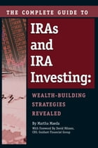 The Complete Guide to IRAs and IRA Investing: Wealth-Building Strategies Revealed by Martha Maeda