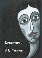 Dreamers: The Novel by B E Turner