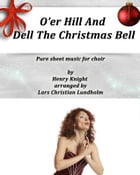 O'er Hill And Dell The Christmas Bell Pure sheet music for choir by Henry Knight arranged by Lars Christian Lundholm by Pure Sheet music