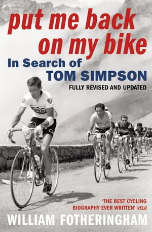 Put Me Back On My Bike In Search of Tom Simpson