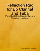 Reflection Rag for Bb Clarinet and Tuba - Pure Duet Sheet Music By Lars Christian Lundholm by Lars Christian Lundholm