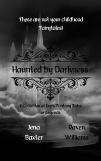 Haunted by Darkness: A Collection of Dark Fantasy Tales & Legends