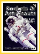 Just Rocket & Astronaut Photos! Big Book of Photographs & Pictures of Rockets, Astronauts, and Spaceships, Vol. 1 by Big Book of Photos