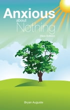Anxious About Nothing by Bryan Auguste