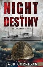 Night of Destiny: 24 December, 1944 by Jack Corrigan
