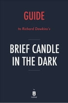 Guide to Richard Dawkins's Brief Candle in the Dark by Instaread by Instaread