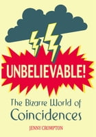 Unbelievable!: The Bizarre World of Coincidences by Jenny Crompton