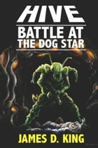 Hive: Battle at the Dog Star by James D. King