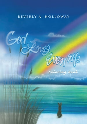 God Loves Even Me: Coloring Book: Coloring Book by Beverly A. Holloway