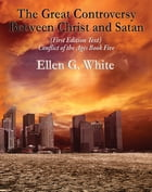 The Great Controversy Between Christ and Satan: Conflict of the Ages Book Five by Ellen G. White