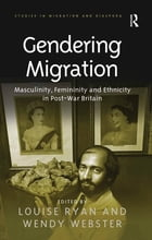 Gendering Migration: Masculinity, Femininity and Ethnicity in Post-War Britain