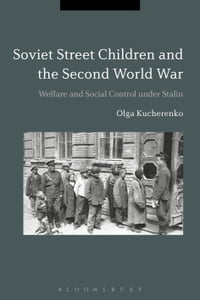 Soviet Street Children and the Second World War: Welfare and Social Control under Stalin