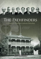 The Pathfinders: A History of Australian Lutheran Schooling 1919-1999 by R J Hauser