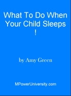 What To Do When Your Child Sleeps ! by Editorial Team Of MPowerUniversity.com