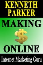How to Make Money on the Internet : Making money online by turning your computer into a cash machine by Kenneth Parker