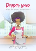 Pepper Soup: When Life Shows You Pepper... by Timendu Aghahowa
