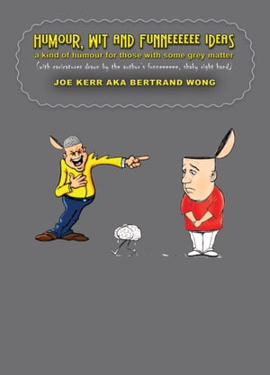 HUMOUR,  WIT AND FUNNEEEEEE IDEAS a kind of humour for those with some grey matter (with caricatures drawn by the author's funneeeeee,  shaky right hand