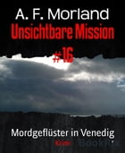 Unsichtbare Mission #16: Mordgeflüster in Venedig by A. F. Morland