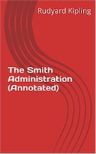 The Smith Administration (Annotated) by Rudyard Kipling