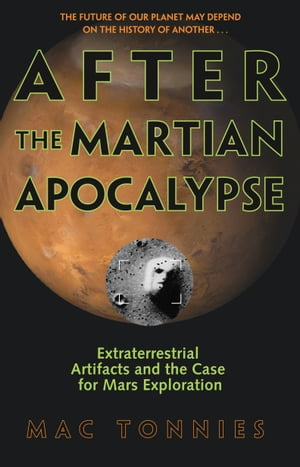 After the Martian Apocalypse Extraterrestrial Artifacts and the Case for Mars Exploration