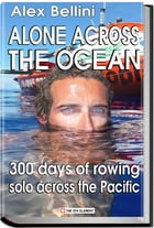 Alone Across the Pacific Ocean: Three Hundred Days of Rowing Solo Across the Pacific by Alex Bellini