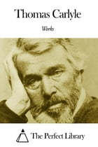 Works of Thomas Carlyle by Thomas Carlyle