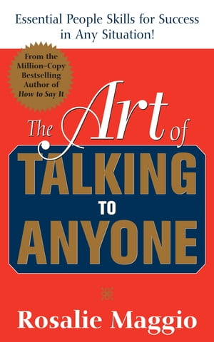 The Art of Talking to Anyone: Essential People Skills for Success in Any Situation Essential People Skills for Success in Any Situation