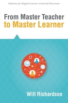 From Master Teacher to Master Learner by Will Richardson