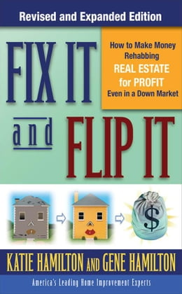 Book Fix It & Flip It: How to Make Money Rehabbing Real Estate for Profit Even in a Down Market by Hamilton, Gene