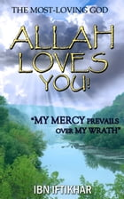 Allah Loves You! The Most-Loving God by Ibn Iftikhar