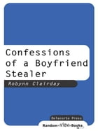 Confessions of a Boyfriend Stealer by Robynn Clairday