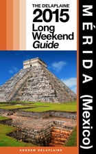 MÉRIDA (Mexico) - The Delaplaine 2015 Long Weekend Guide by Andrew Delaplaine