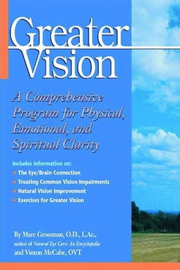 Book Greater Vision: A Comprehensive Program for Physical, Emotional, and Spiritual Clarity by Grossman, Marc