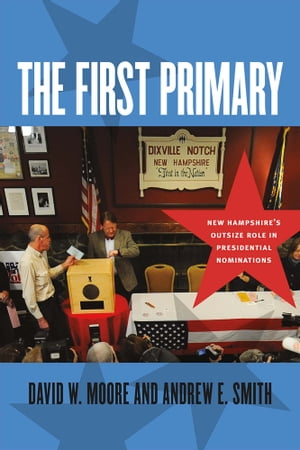 The First Primary New Hampshire's Outsize Role in Presidential Nominations