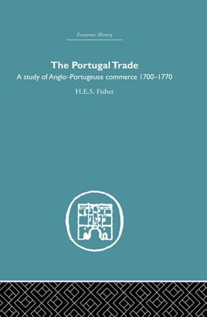 The Portugal Trade A study of Anglo-Portugeuse Commerce 1700-1770