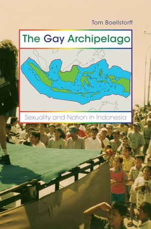 The Gay Archipelago Sexuality and Nation in Indonesia