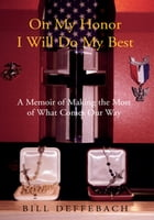 On My Honor I Will Do My Best: A Memoir of Making the Most of What Comes Our Way by Bill Deffebach