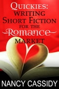 Quickies: Writing Short Fiction for the Romance Market