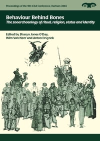 Behaviour Behind Bones: The Zooarchaeology of Ritual, Religion, Status and Identity