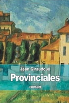 Provinciales: Texte intégral by Jean GIRAUDOUX