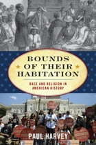 Bounds of Their Habitation: Race and Religion in American History by Paul Harvey