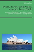 Sydney & New South Wales, Australia Travel Guide: Culture - Sightseeing - Activities - Hotels - Nightlife - Restaurants - Transportation by Rebecca Fox