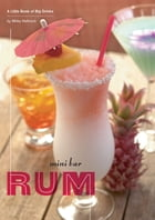 Mini Bar: Rum: A Little Book of Big Drinks by Mittie Hellmich