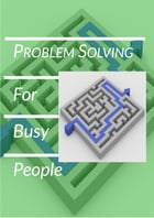 Problem Solving for Busy People by Rick Dearman