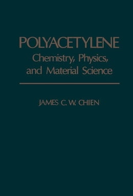 Book Polyacetylene: Chemistry, Physics, and Material science by Chien, James C.W.