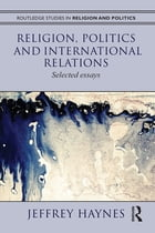 Religion, Politics and International Relations: Selected Essays