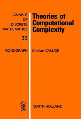 Book Theories of Computational Complexity by Calude, C.
