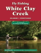 Fly Fishing White Clay Creek, Delaware & Pennsylvania: An Excerpt from Fly Fishing the Mid-Atlantic by Beau Beasley